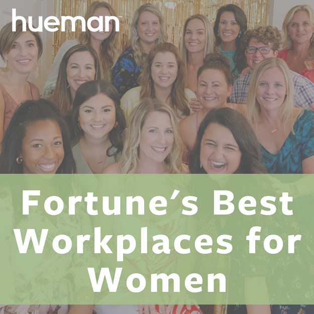 "Text reading ""Hueman Best Workplaces For Women"" over a photo of female Hueman employees"